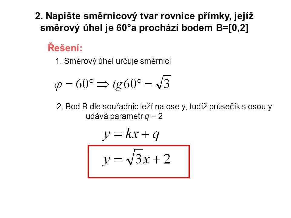 2. Napište směrnicový tvar rovnice přímky, jejíž směrový úhel je 60°a prochází bodem B=[0,2]